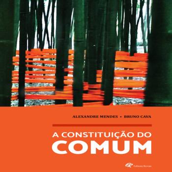 CONSTITUIÇÃO DO COMUM,A - Antagonismo, produção de subjetividade e crise no capitalismo, livro de Bruno Cava, Alexandre Mendes