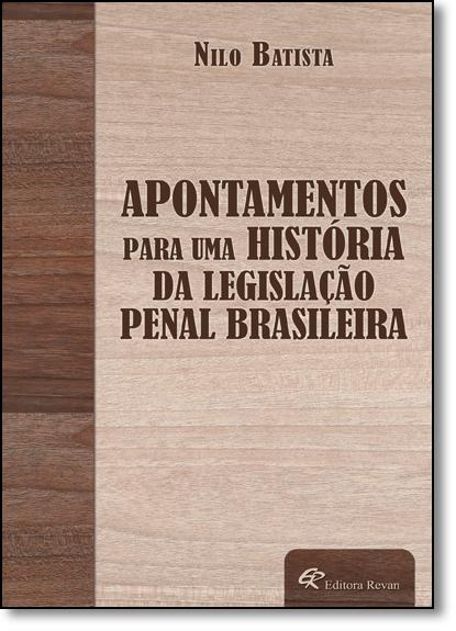 Apontamentos Para Uma Historia da Legislação Penal Brasileira, livro de Nilo Batista