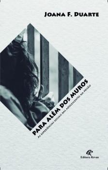 Para além dos muros - A experiências sociais das adolescentes na prisão, livro de Joana Duarte