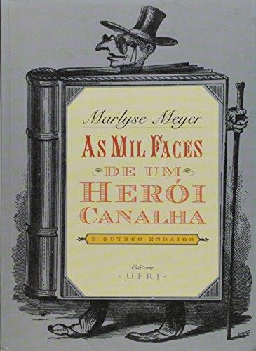 As mil faces de um herói-canalha e outros ensaios, livro de Marlyse Meyer