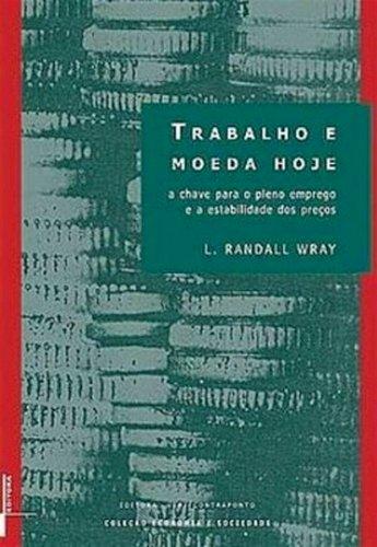 Trabalho e moeda hoje: a chave para o pleno emprego e a estabilidade dos preços, livro de L. Randall Wray