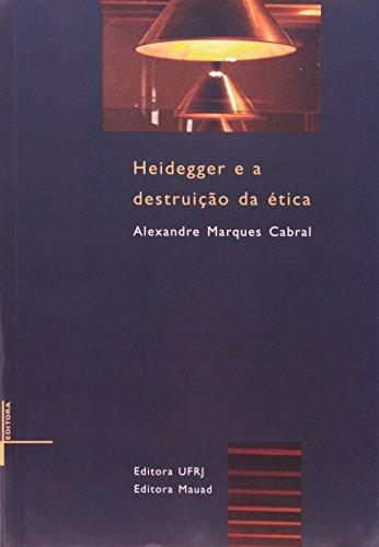 Heidegger e a destruição da ética, livro de Alexandre Marques Cabral