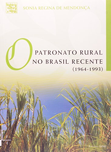 Patronato rural no Brasil recente, livro de Sonia Regina de  Mendonça