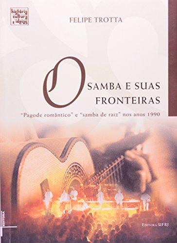 """Samba e suas fronteiras, O: """"pagode romântico"""" e """"samba de raiz"""" nos anos 1990, livro de Felipe Trotta"""