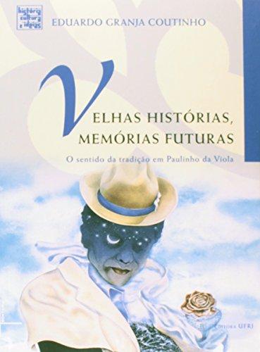 Velhas Histórias, Memórias Futuras: O Sentido da Tradição em Paulinho da Viola, livro de Eduardo Granja Coutinho