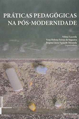 Práticas pedagógicas na pós-modernidade, livro de Nilma Lacerda, Vera Helena Ferraz de Siqueira, Regina Lúcia Faria de Miranda