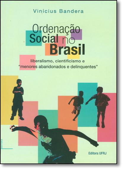 Ordenação social no Brasil: liberalismo, cientificismo e menores abandonados e delinquentes, livro de Vinícius Bandera