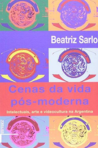 Cenas da vida pós-moderna: intelectuais, arte, videocultura na Argentina, livro de Beatriz Sarlo