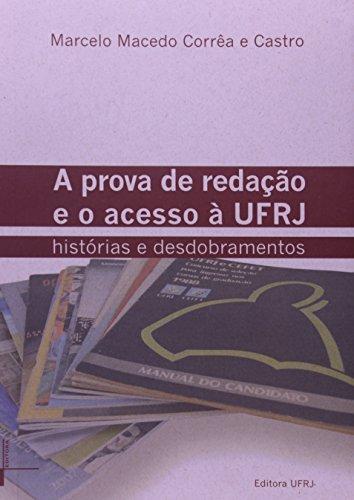 Prova de Redação e o Acesso à UFRJ, A: História e Desdobramentos, livro de Marcelo Macedo Correa e Castro