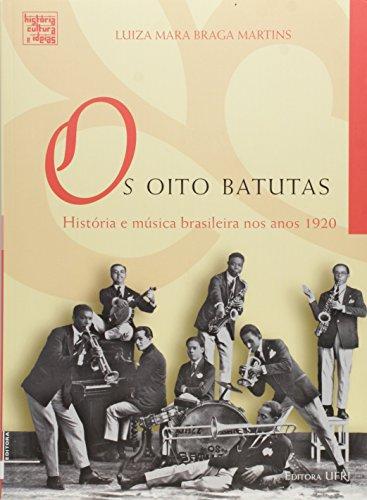 Oito Batutas: história e música brasileira nos anos 1920, Os, livro de Luiza Mara Braga Martins