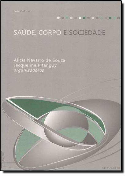 Saúde, corpo e sociedade  ED. 2, livro de Alícia Navarro de Souza , Jacqueline Pitanguy