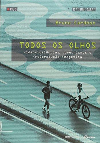 Todos os olhos: videovigilâncias, voyerismo e (re) produção imaginética, livro de Bruno de Vasconcelos Cardoso