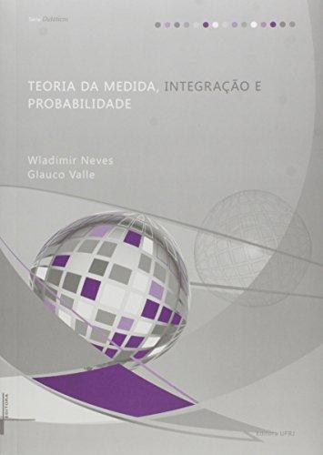 Teoria da Medida, Integração e Probabilidade - Série Didáticos, livro de Wladimir Neves