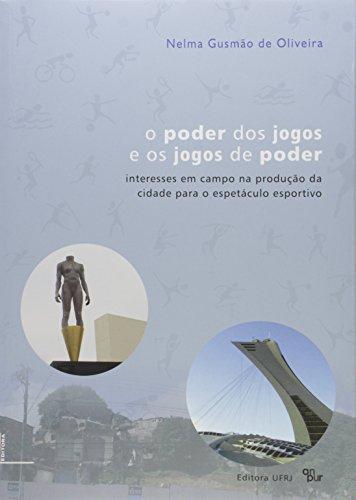Poder dos jogos e os jogos do poder, O: os interesses em campo na prod. de uma cidade para o espetác, livro de Nelma Gusmão de Oliveira