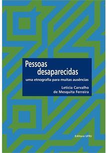 Pessoas desaparecidas: uma etnografia para muitas ausências, livro de Letícia Carvalho de Mesquita Ferreira