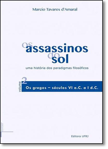 Assassinos do sol, Os, vol.2: uma história dos paradigmas filosóficos, livro de Marcio Tavares d