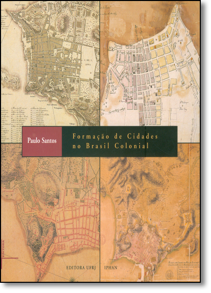Formação de cidades no Brasil colonial  ED. 3, livro de Paulo Ferreira Santos