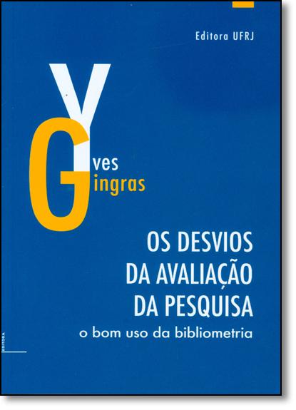 Desvios da avaliação da pesquisa, Os: o bom uso da bibliometria, livro de Gingras, Yves