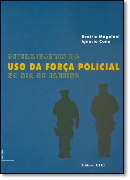 Determinantes do uso da força policial no Rio de Janeiro, livro de Ignácio Cano, Beatriz Magaloni