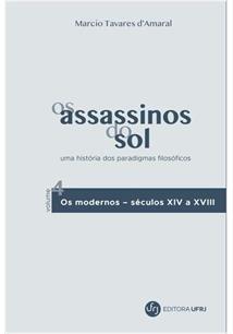 Os assassinos do sol: uma história dos paradigmas filosóficos, vol.4: Os modernos - séculos XIV a XVIII, livro de Maurício Tavares d
