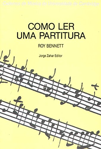 Como Ler Uma Partitura. Coleção Cadernos Música Univ. Cambridge, livro de Roy Bennett