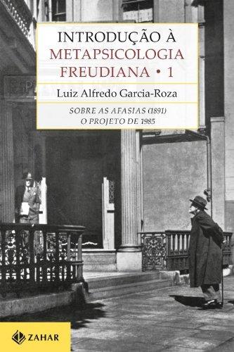 Introdução à Metapsicologia Freudiana 1 - Sobre as afasias (1891): o projeto de 1985, livro de Luiz Alfredo Garcia-Roza