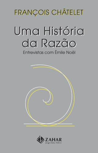 Uma História da Razão - Entrevistas com Émile Noël, livro de François Châtelet