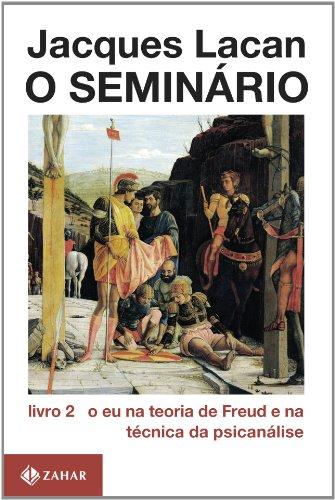 O Seminário, livro 2 - O Eu Na Teoria De Freud E Na Técnica Da Psicanálise, livro de Jacques Lacan