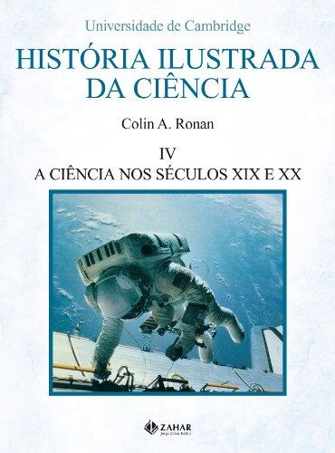 História ilustrada da ciência, volume 4 - A ciência nos séculos XIX e XX, livro de Colin A. Ronan
