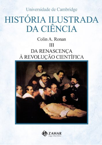 História Ilustrada da Ciência, volume 3 - Da Renascença à revolução científica, livro de Colin A. Ronan