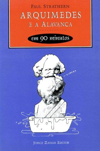 Arquimedes E A Alavanca Em 90 Minutos. Coleção Cientistas em 90 minutos, livro de Paul Strathern