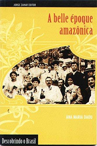 A Belle Époque Amazônica. Coleção Descobrindo o Brasil, livro de Ana Maria Daou