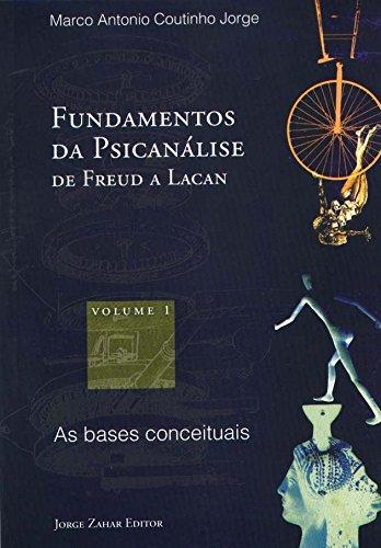Fundamentos da psicanálise de Freud a Lacan 1 - Vol. 1: As bases conceituais, livro de Marco Antonio Coutinho Jorge