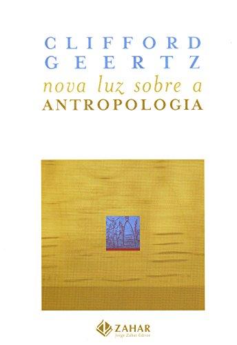 Nova Luz Sobre A Antropologia. Coleção Antropologia Social, livro de Cliford Geertz