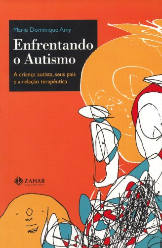 Enfrentando o Autismo - A criança autista, seus pais e a relação terapêutica, livro de Marie Dominique Amy