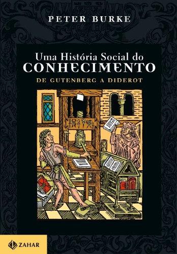 Uma História Social Do Conhecimento I - De Gutenberg A Diderot, livro de Peter Burke