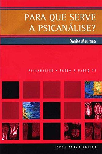 Para Que Serve A Psicanálise?. Coleção Passo-a-Passo Psicanálise, livro de Denise Maurano Mello