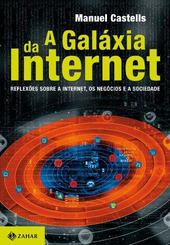 A Galáxia Da Internet - Reflexões Sobre A Internet, Os Negócios E A Sociedade, livro de Manuel Castells