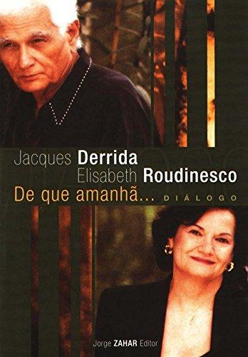 De Que Amanhã.... Diálogo, livro de Elisabeth Roudinesco, Jacques Derrida