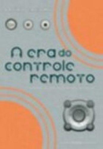 A Era Do Controle Remoto. Cronicas Da Inovacao Tecnica, livro de Bruno Jacomy