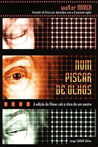 Num Piscar De Olhos. A Edição De Filmes Sob A Ótica De Um Mestre, livro de Walter Murch