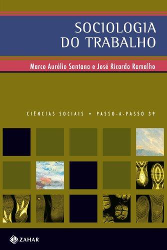 Sociologia Do Trabalho. Coleção Passo-a-Passo Ciências Sociais, livro de José Ricardo Ramalho^Marco Aurélio Silva De Santana