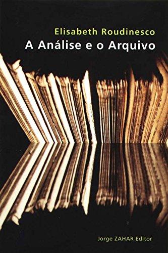 A Análise e o Arquivo - Coleção Transmissão da Psicanálise, livro de Elisabeth Roudinesco