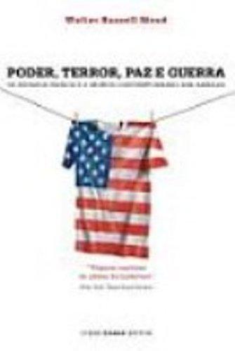 Poder, Terror, Paz E Guerra. Os Estados Unidos E O Mundo Contemporaneo Sob Ameaca, livro de Walter Russell Mead