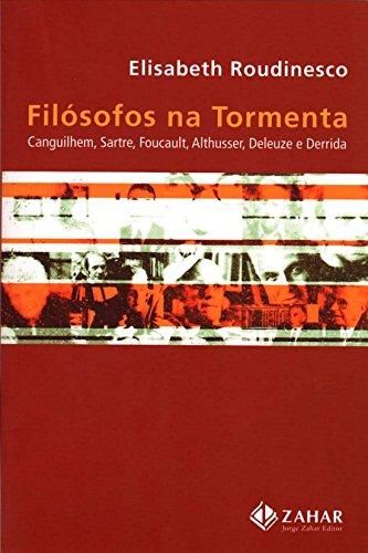 Filósofos na Tormenta - Canguilhem, Sartre, Foucault, Althusser, Deleuze E Derrida, livro de Elisabeth Roudinesco