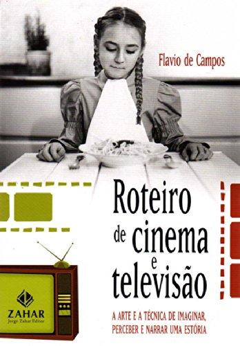 Roteiro de cinema e televisão - A arte e a técnica de imaginar, perceber e narrar uma estória, livro de Flavio de Campos
