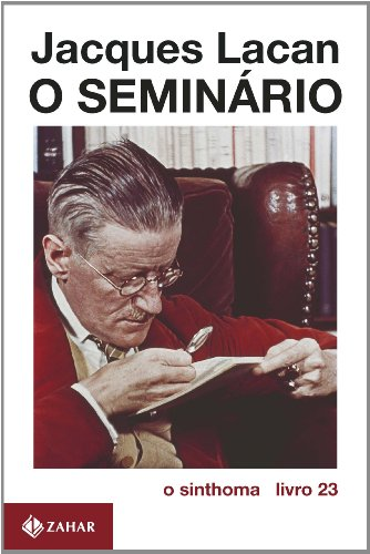 O Seminário, livro 23 - O Sinthoma, livro de Jacques Lacan