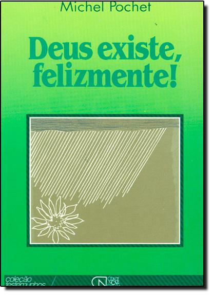 Deus Existe, Felizmente, livro de Michel Pochet