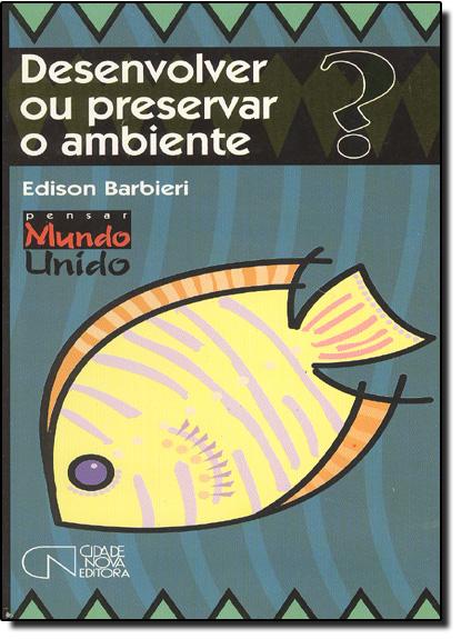 Desenvolver Ou Preservar o Ambiente?, livro de Edison Barbieri