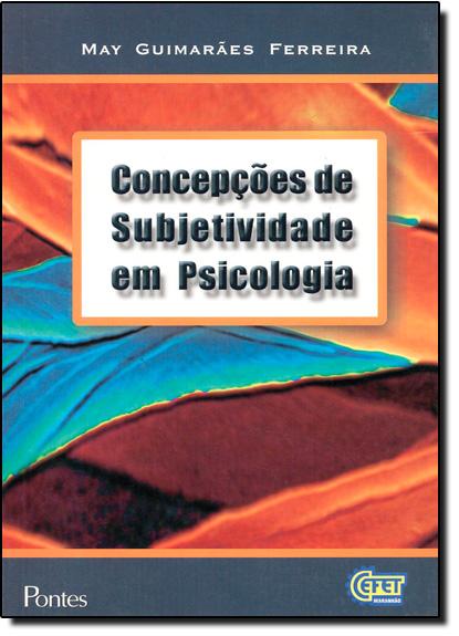 Concepcoes de Subjetividade em Psicologia, livro de May Guimaraes Ferreira